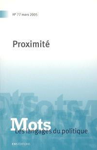 Mots : les langages du politique. n° 77, Proximité