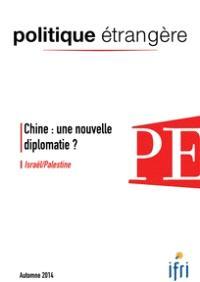Politique étrangère. n° 3 (2014), Chine : une nouvelle diplomatie ?; Israël-Palestine