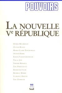 Pouvoirs. n° 99, La nouvelle Ve République