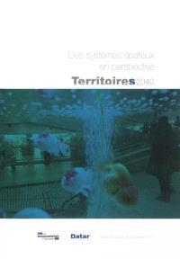 Territoires 2040 : aménager le changement : revue d'études et de prospective. n° 3, Des systèmes spatiaux en perspective
