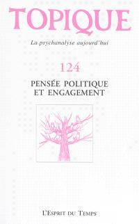 Topique. n° 124, Pensée politique et engagement