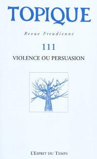 Topique. n° 111, Violence ou persuasion
