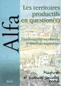 Alfa, Maghreb et sciences sociales. n° 2006, Les territoires productifs en question(s) : transformations occidentales et situations maghrébines