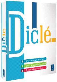 Diclé : un dictionnaire pour lire, un dictionnaire pour écrire, des planches illustrées