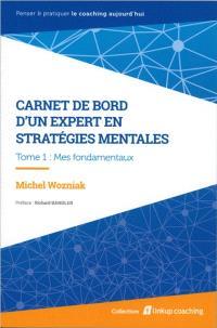 Carnet de bord d'un expert en stratégies mentales. Volume 1, Mes fondamentaux