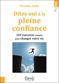 Dites oui à la pleine confiance : 101 exercices simples pour changer votre vie