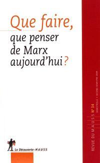 Revue du MAUSS. n° 34, Que faire, que penser de Marx aujourd'hui ?