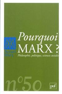 Actuel Marx. n° 50, Pourquoi Marx ? : philosophie, politique, sciences sociales