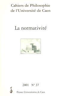 Cahiers de philosophie de l'Université de Caen. n° 37, La normativité