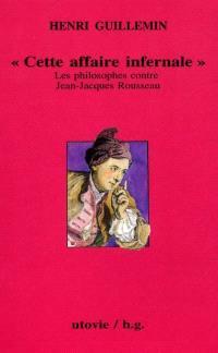 Cahiers Henri Guillemin, Jean-Jacques Rousseau, 2e partie : cette affaire infernale, l'affaire Jean-Jacques Rousseau David Hume 1766