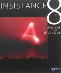 Insistance. n° 8, Question sur l'universel et la diversité, psychanalyse et politique : actes du colloque des 18 et 19 novembre 2010 à l'Unesco, Paris