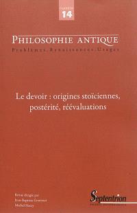Philosophie antique. n° 14, Le devoir : origines stoïciennes, postérité et réévaluations