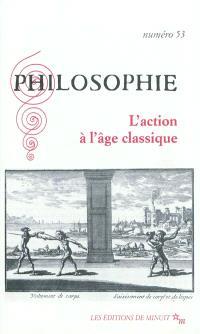 Philosophie. n° 53, L'action à l'âge classique