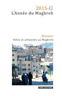 Année du Maghreb (L'). n° 12, Villes et urbanités au Maghreb
