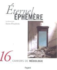 Cahiers de médiologie (Les). n° 16, Eternel éphémère