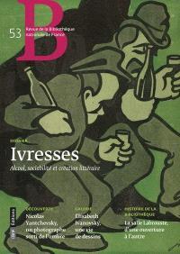 Revue de la Bibliothèque nationale de France. n° 53, Ivresses : alcool, sociabilité et création littéraire