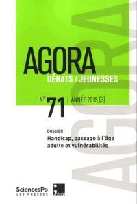 Agora débats jeunesse. n° 71, Handicap, passage à l'âge adulte et vulnérabilités
