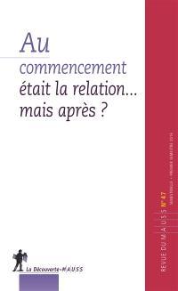 Revue du MAUSS. n° 47, Au commencement était la relation... mais après ?
