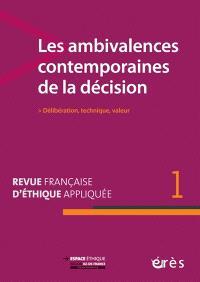 Revue française d'éthique appliquée. n° 1, Les ambivalences contemporaines de la décision : délibération, technique, valeur