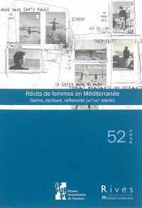 Rives méditerranéennes. n° 52, Récits de femmes en Méditerranée : genre, écriture, réflexivité (XXe-XXIe siècle)