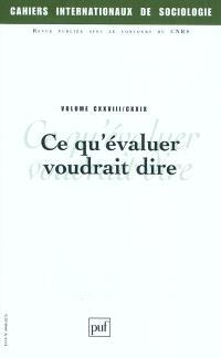 Cahiers internationaux de sociologie. n° 128-129, Ce qu'évaluer voudrait dire