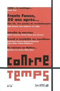 ContreTemps. n° 10, Frantz Fanon, 50 ans après : une vie, une pensée de révolutionnaire