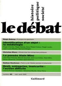Débat (Le). n° 85, Identification d'un objet : la médiologie. La pensée Alain Minc. Droit, entreprise, insécurité : l'action difficile
