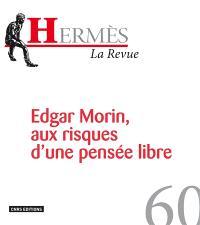 Hermès. n° 60, Edgar Morin, aux risques d'une pensée libre