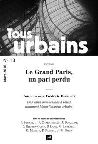 Tous urbains. n° 13, Le Grand Paris, un pari perdu