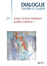 Dialogue. n° 211, Justice et liens familiaux : quelles relations ?