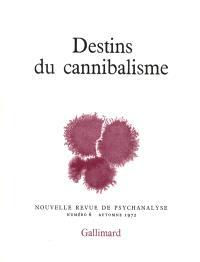 Nouvelle revue de psychanalyse. n° 6, Destin du cannibalisme