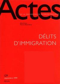 Actes de la recherche en sciences sociales. n° 129, Délits d'immigration
