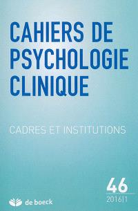 Cahiers de psychologie clinique. n° 46, Cadres et institutions