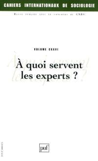 Cahiers internationaux de sociologie. n° 126, A quoi servent les experts ?