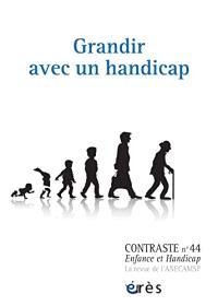 Contraste : enfance et handicap. n° 44, Grandir avec un handicap