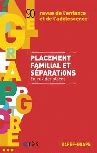 Revue de l'enfance et de l'adolescence. n° 90, Placement familial et séparations : enjeux des places