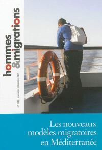 Hommes & migrations. n° 1300, Les nouveaux modèles migratoires en Méditerranée