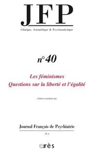 JFP Journal français de psychiatrie. n° 40, Les féminismes : questions sur la liberté et l'égalité