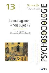 Nouvelle revue de psychosociologie. n° 13, Le management hors sujet ?