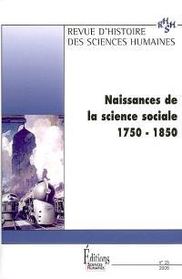 Revue d'histoire des sciences humaines. n° 15, Naissances de la science sociale (1750-1855)