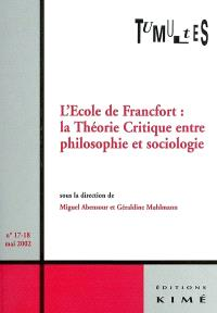 Tumultes. n° 17-18, L'école de Francfort : la théorie critique entre philosophie et sociologie