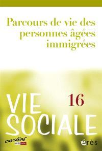Vie sociale. n° 16, Parcours de vie des personnes âgées immigrées