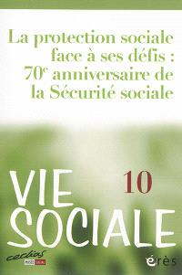 Vie sociale. n° 10, La protection sociale face à ses défis : 70e anniversaire de la Sécurité sociale