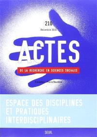 Actes de la recherche en sciences sociales. n° 210, Espace des disciplines et pratiques interdisciplinaires