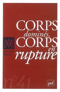 Actuel Marx. n° 41, Corps dominés, corps en rupture