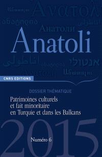 Anatoli. n° 6, Patrimoines culturels et fait minoritaire en Turquie et dans les Balkans