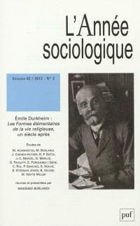 Année sociologique (L'). n° 2 (2012), Emile Durkheim : les formes élémentaires de la vie religieuse, un siècle après