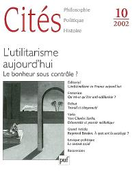 Cités. n° 10, L'utilitarisme aujourd'hui : le bonheur sous contrôle ?