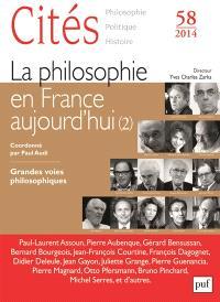 Cités. n° 58, La philosophie en France aujourd'hui (2) : grandes voies philosophiques