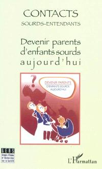 Contacts sourds-entendants. n° 5, Devenir parents d'enfants sourds aujourd'hui : actes, journées d'études du 7 novembre 2009